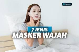 7 Jenis Masker Wajah yang Wajib Diingat