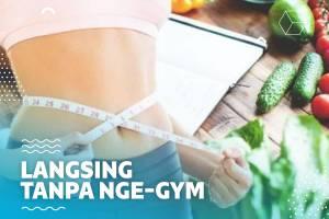 5 Cara Menurunkan Berat Badan Tanpa Nge-Gym