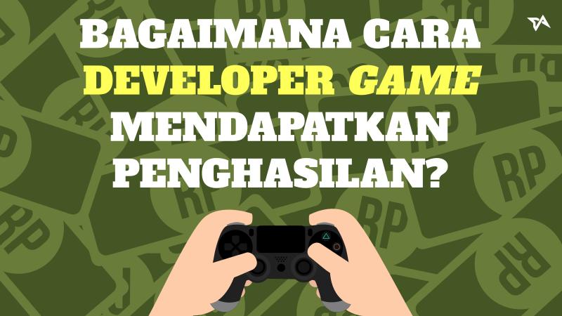 Cara Developer Game Peroleh Penghasilan