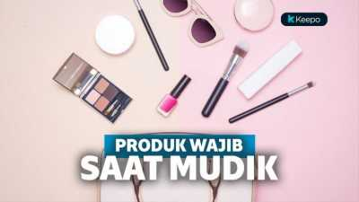 5 Produk Skincare yang Wajib Dibawa Mudik Agar Tampilan Tetap On Point!