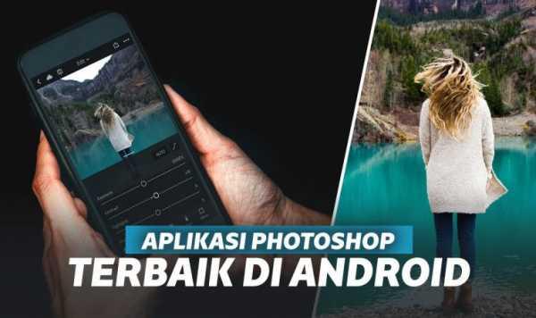 10 Aplikasi Photoshop Android Terbaik, Buat Edit Foto Ciamik