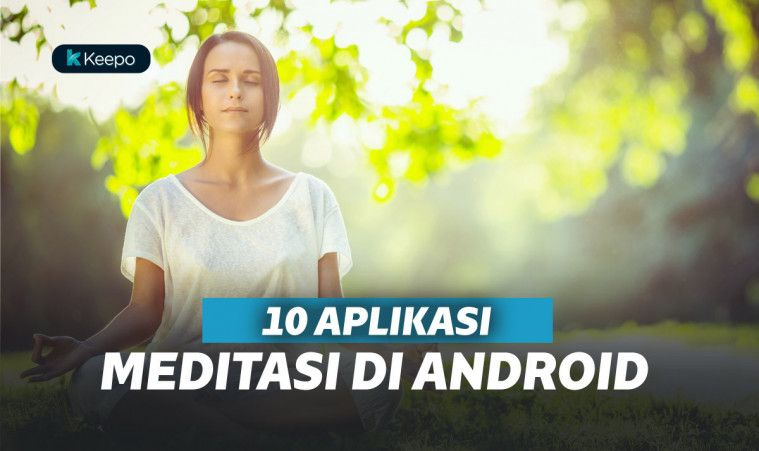10 Aplikasi Meditasi Terbaik di Android, Bikin Kamu Relaks!
