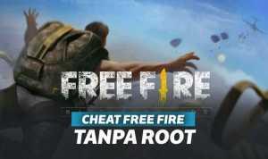 Ampuh 100%! Cheat Free Fire Terbaru Tanpa Root