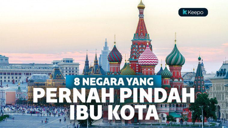Tak Cuma Indonesia, 8 Negara Ini Juga Pernah Pindahkan Ibu Kotanya!