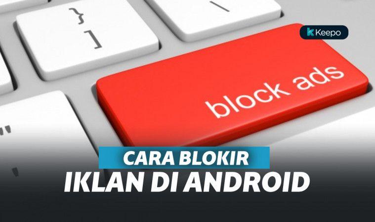 5 Cara Memblokir Iklan di Android. Biar Gak Risih!