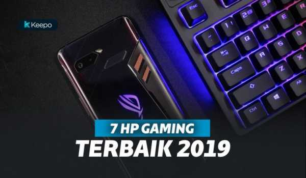 Anti Lag! 7 HP Gaming Terbaik 2019. Buat Main Game Lancar Jaya