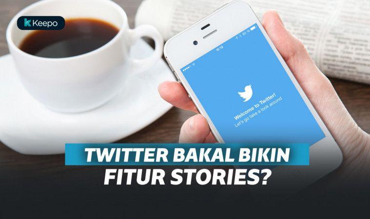 Tidak Mau Ketinggalan, Twitter Akan Punya Fitur Seperti Instagram Stories