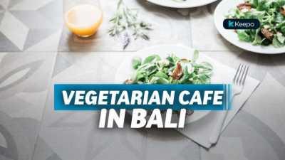 11 Vegetarian Cafe di Bali yang Suguhkan Menu Sehat dan Enak