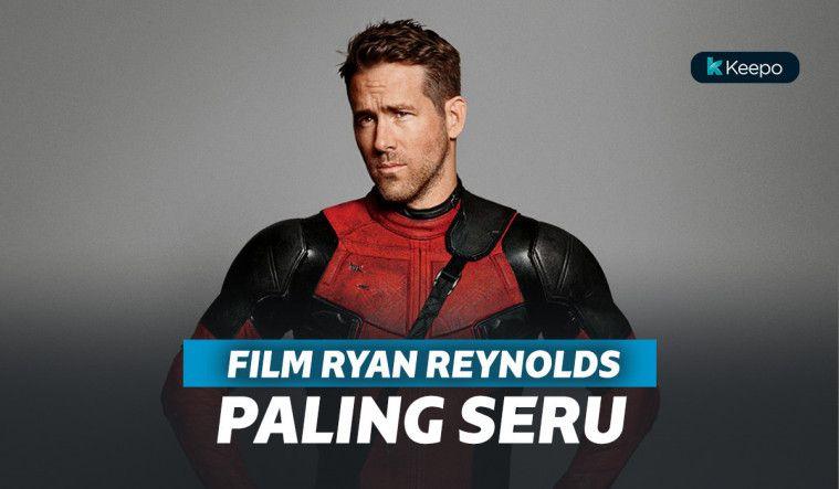 7 Film Ryan Reynolds Terbaik yang Selalu Seru Untuk Ditonton