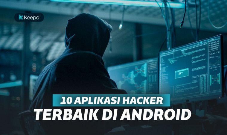 10 Aplikasi Hacker Terbaik di Android, Buat Belajar jadi Hacker
