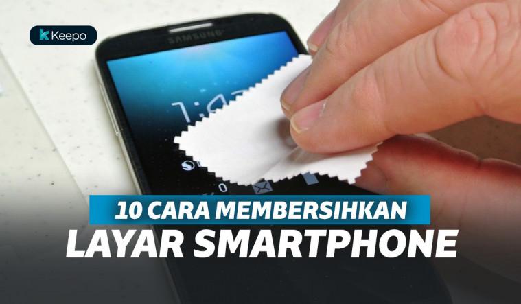 Ampuh! 10 Cara Bikin Layar Smartphone Terlihat Kinclong