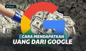 Empat Cara Mendapatkan Uang dari Google, Bikin Kamu Panen Duit!