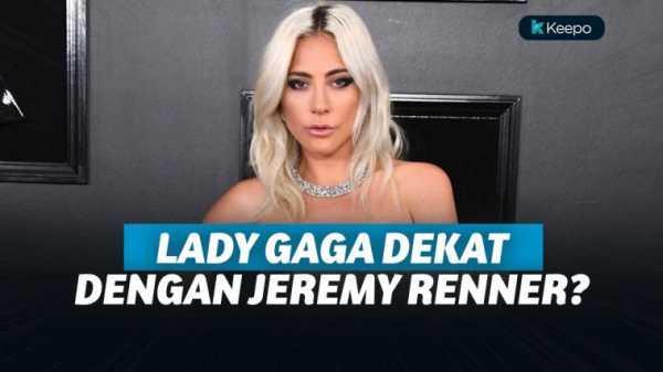 Pertunangannya Kandas, Lady Gaga Dikabarkan Dekat dengan Jeremy Renner
