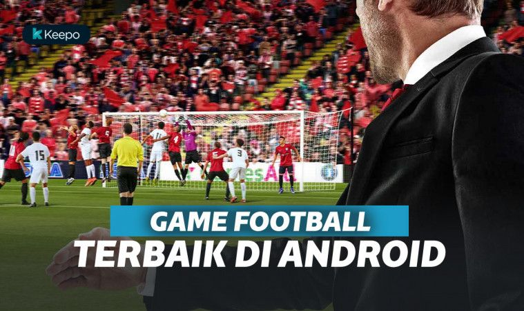 Khusus Pencinta Bola, 6 Game Football Terbaik di Android