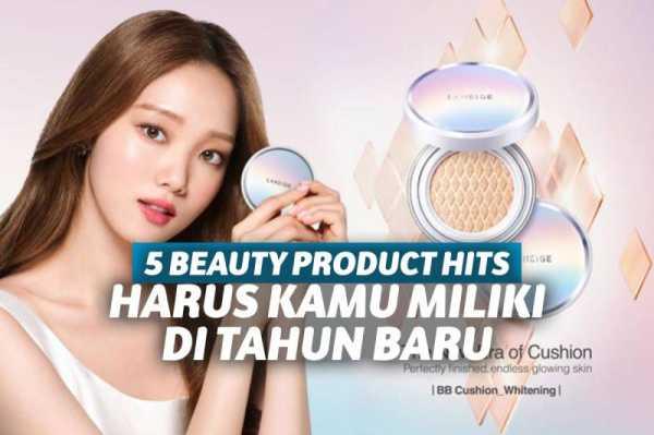 5 Beauty Product Hits yang Harus Kamu Miliki di Tahun Baru